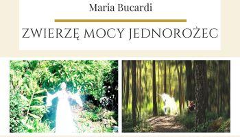 Maria Bucardi Zwierzę Mocy znaczenie Jednorożec